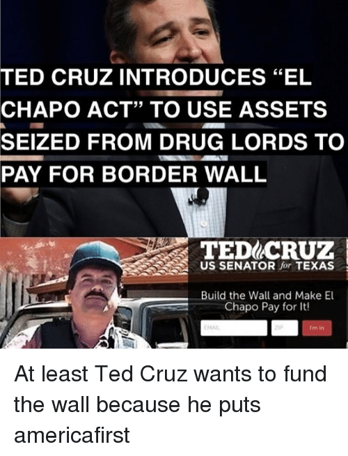 TED CRUZ INTRODUCES EL CHAPO ACT TO USE ASSETS SEIZED FROM DRUG