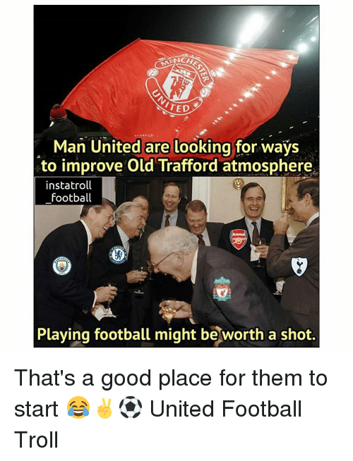 Football, Memes, and Ted: TED  Man United are looking for ways  to improve Old Trafford atmosphere  instatroll  football  Playing football might be worth a shot. That's a good place for them to start 😂✌⚽️ United Football Troll