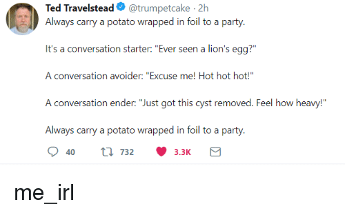 Ted Travelstead@trumpetcake 2h Always Carry a Potato Wrapped