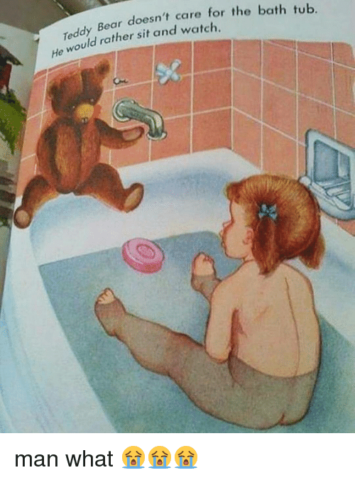 Teddy Bear Doesn\'t Care for the Bath Tub Uld Rather Sit and Watch He ...