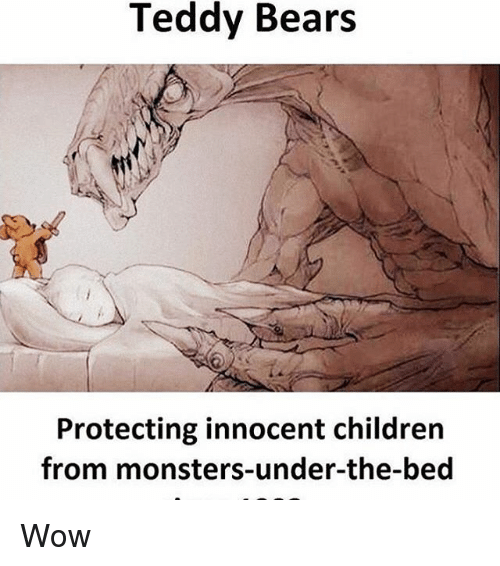 Memes, 🤖, and Beds: Teddy Bears  Protecting innocent children  from monsters-under-the-bed Wow