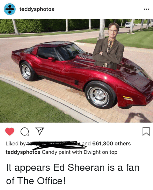 Candy, The Office, and Ed Sheeran: teddysphotos  Liked by  teddysphotos Candy paint with Dwight on top  nd 661,300 others
