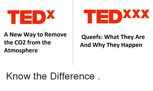 Reddit, Atmosphere, and Tedx: TEDX TEDXxx  A New Way to Remove  the CO2 from the  Atmosphere  Queefs: What They Are  And Why They Happen