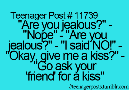 Teenager Post# 11739 Are You Jealous? Nope Are You Jealous ...