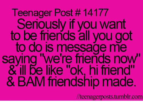 Be Like Friends And Funny Teenager Post 14177 Seriously If You Want To