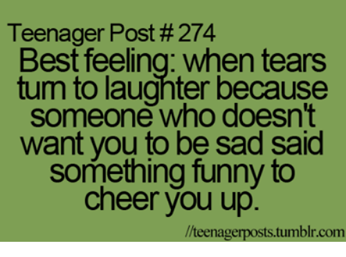Teenager Post 274 Best Feeling When Tears Tum To Laughter Because