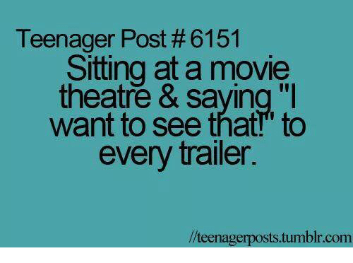 """Memes, Tumblr, and Movie: Teenager Post # 6151  Sitting at a movie  theatre & saying """"I  want to see that!"""" to  every trailer.  //teenagerposts.tumblr.com"""