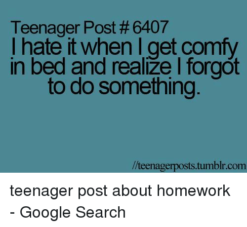 Teenager Post # 6407 I Hate It When I Get Comfy in Bed and Realiže L