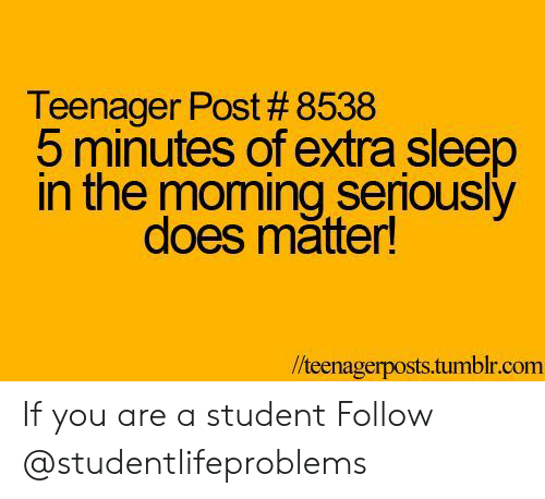 Tumblr, Http, and Sleep: Teenager Post # 8538  5 minutes of extra sleep  in the moming senously  does mătter!  //teenagerposts.tumblr.comm If you are a student Follow @studentlifeproblems