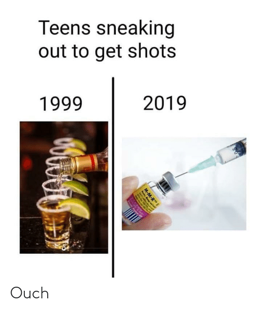 Get, Ouch, and Out: Teens sneaking  out to get shots  2019  1999 Ouch