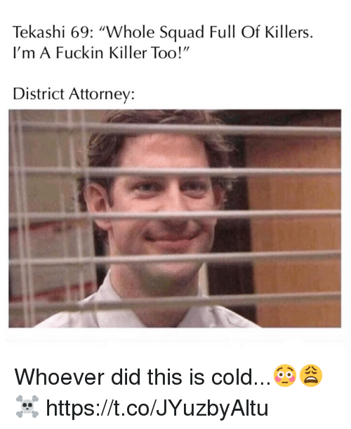 """Squad, Cold, and Killers: Tekashi 69: """"Whole Squad Full Of Killers.  I'm A Fuckin Killer Too!""""  District Attorney: Whoever did this is cold...😳😩☠️ https://t.co/JYuzbyAltu"""