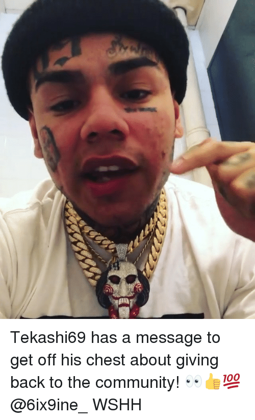 Community, Memes, and Wshh: Tekashi69 has a message to get off his chest about giving back to the community! 👀👍💯 @6ix9ine_ WSHH