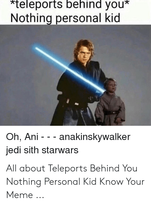 Teleports Behind You Nothing Personal Kid Oh A Jedi Sith Starwars