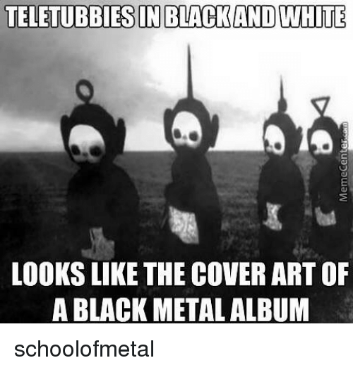 teletubbiesin black and white looks like the cover art of 19139643 25 best metal memes