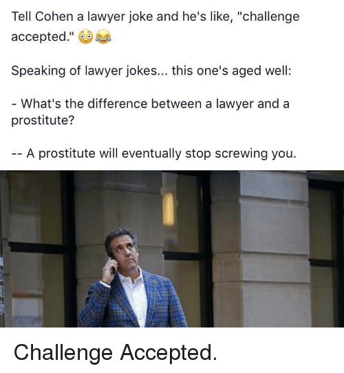 Tell Cohen a Lawyer Joke and He's Like Challenge Accepted Speaking