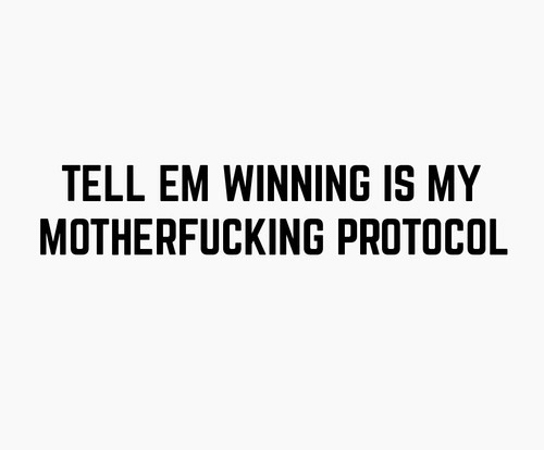 Tell Em, Protocol, and Winning: TELL EM WINNING IS MY  MOTHERFUCKING PROTOCOL