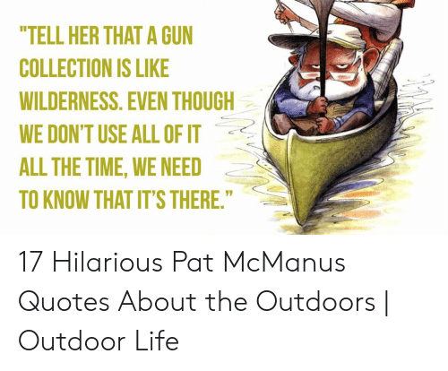 TELL HER THAT a GUN COLLECTION IS LIKE WILDERNESS EVEN