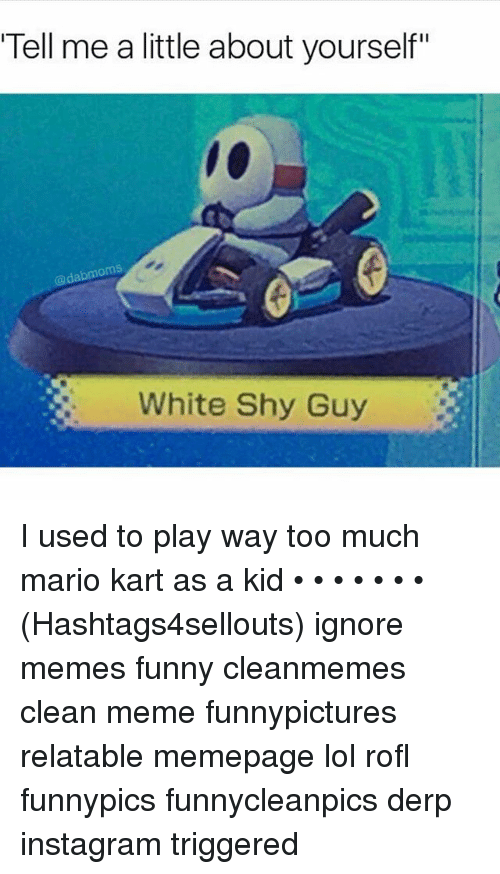 Tell Me A Little About Yourself Dabmoms White Shy Guy I Used