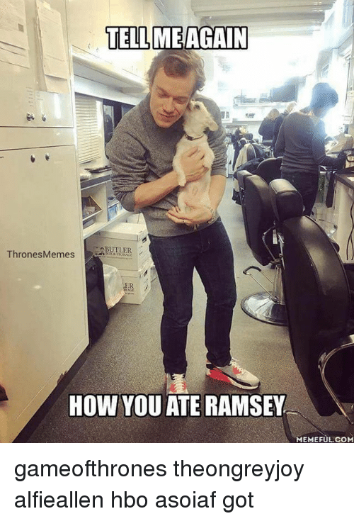 Hbo, Memes, and Asoiaf: TELL ME AGAIN  BUTLER  Thrones Memes  ER  HOW YOU ATE RAMSEY  MEMEFUL.COM gameofthrones theongreyjoy alfieallen hbo asoiaf got