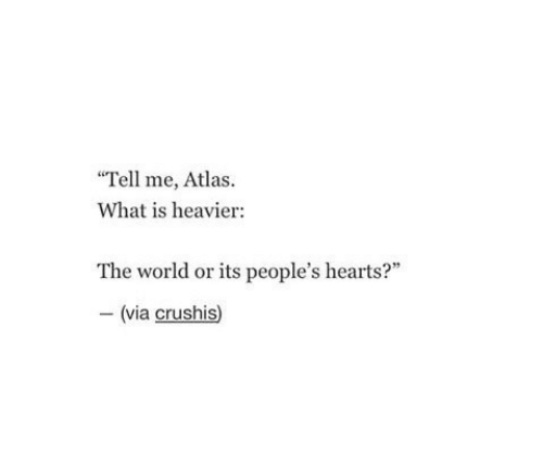 "Hearts, What Is, and World: Tell me, Atlas.  What is heavier  The world or its people's hearts?""  (via crushis)"
