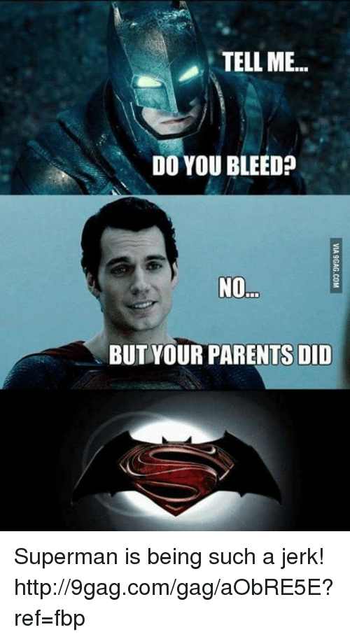 Dank, 🤖, and Jerk: TELL ME...  DO YOU BLEED  NO  BUT YOUR PARENTS DID Superman is being such a jerk! http://9gag.com/gag/aObRE5E?ref=fbp