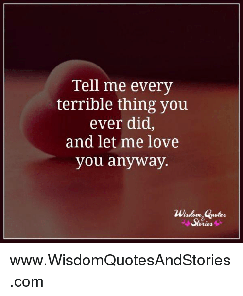 Tell Me Every Terrible Thing You Ever Did And Let Me Love You Anyway