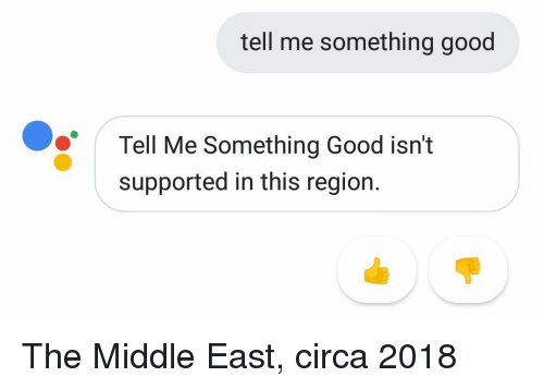 Good, The Middle, and Middle East: tell me something good  Tell Me Something Good isn't  supported in this region. The Middle East, circa 2018