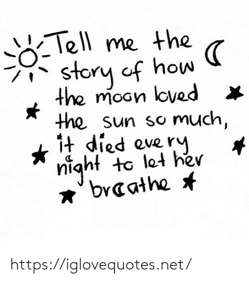 Moon, How, and Eve: Tell me the  story of how  the moon loved  the sun so Much,  1t died eve ry  night to let he  *' braathe https://iglovequotes.net/