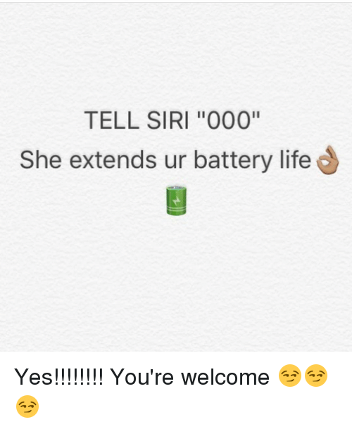 Tell Siri 000 She Extends Ur Battery Life Yes You Re Welcome Meme On Me Me