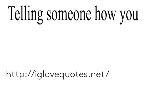Http, How, and Net: Telling someone how you http://iglovequotes.net/
