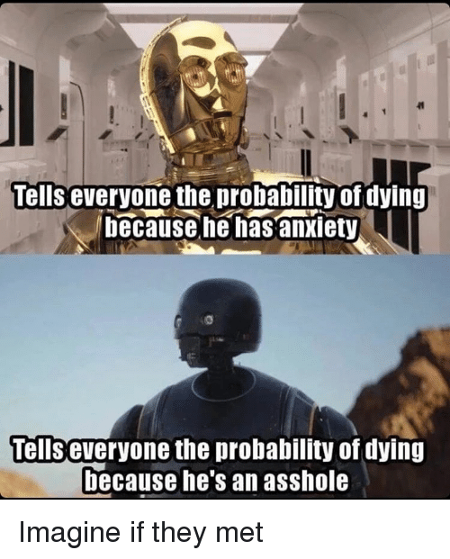 Memes, Anxiety, and Asshole: Tells everyone the probability of dying  because he has anxiety  Tellseveryone the probability of dying  because he's an asshole Imagine if they met