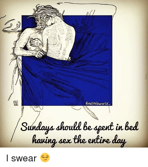 Memes, Sex, and 🤖: tellthaworld  Sundaus shoull be spent in bed  hauina, sex the entire dau I swear 😏