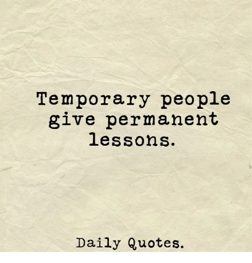 Image of: Images Quotes Daily And People Temporary People Give Permanent Lessons Daily Quotes Funny Temporary People Give Permanent Lessons Daily Quotes Quotes Meme