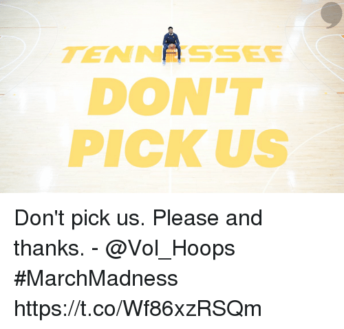 Memes, 🤖, and Please: TEN N SSEE  DON'T  PICK US Don't pick us.  Please and thanks.  - @Vol_Hoops  #MarchMadness https://t.co/Wf86xzRSQm