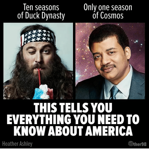 ten seasons of duck dynasty only one season of cosmos this tells you
