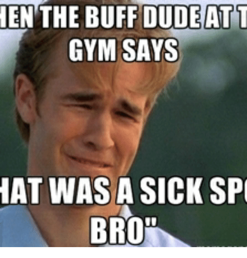 Ten The Buff Dude Att Gym Says Hat Was Asick Sp Bro Att Meme On Meme