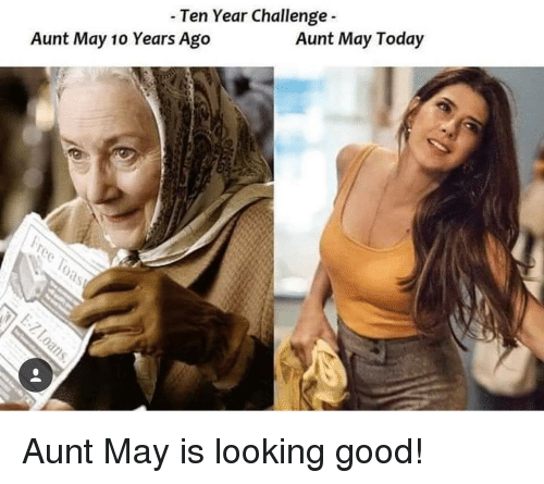 Good, Today, and Looking: - Ten Year Challenge  Aunt May 10 Years Ago  Aunt May Today Aunt May is looking good!