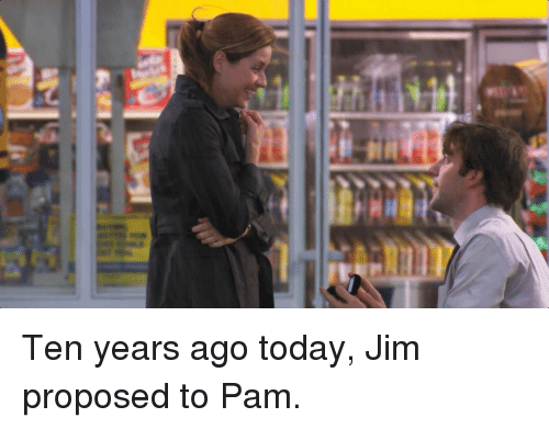 Ten Years Ago Today Jim Proposed to Pam | the Office Meme on