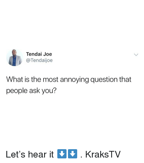 Memes, What Is, and Annoying: Tendai Joe  @Tendaijoe  What is the most annoying question that  people ask you? Let's hear it ⬇️⬇️ . KraksTV