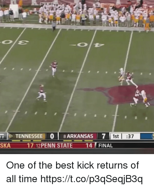 Arkansas, Best, and Tennessee: TENNESSEE 0 8 ARKANSAS 7  SKA 17 12PENN STATE 14 FINAL  4  1st |:37 One of the best kick returns of all time https://t.co/p3qSeqjB3q
