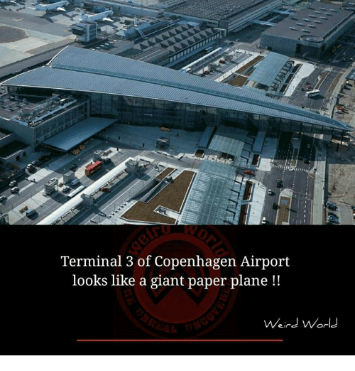 Memes, Weird, and Giant: Terminal 3 of Copenhagen Airport  looks like a giant paper plane!  Weird Worle