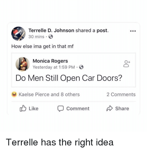 Dank Memes, How, and Idea: Terrelle D. Johnson shared a post.  30 mins  How else ima get in that mf  Monica Rogers  Yesterday at 1:59 PM  Do Men Still Open Car Doors?  Kaelse Pierce and 8 others  2 Comments  ub Like  Comment  Share Terrelle has the right idea