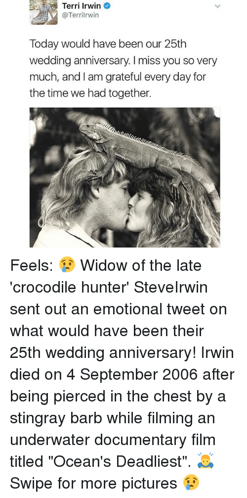 "Memes, Pictures, and Time: Terri Irwin  @Terri rwin  Today would have been our 25th  wedding anniversary l miss you so very  much, and I am grateful every day for  the time we had together. Feels: 😢 Widow of the late 'crocodile hunter' SteveIrwin sent out an emotional tweet on what would have been their 25th wedding anniversary! Irwin died on 4 September 2006 after being pierced in the chest by a stingray barb while filming an underwater documentary film titled ""Ocean's Deadliest"". 🙇‍♂️ Swipe for more pictures 😢"