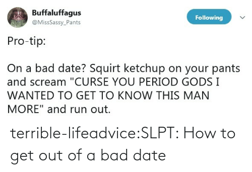 Bad, Tumblr, and Blog: terrible-lifeadvice:SLPT: How to get out of a bad date