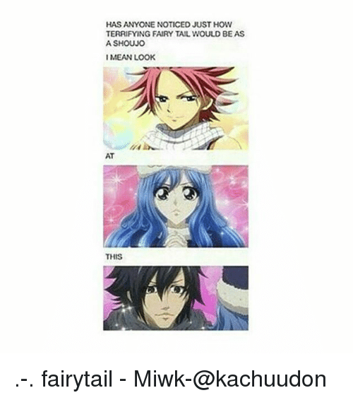 Mean, Fairy Tail, and Fandom: TERRIFYING FAIRY TAIL WOULD BE AS  A SHOUJO  I MEAN LOOK  ATT  THIS .-. fairytail - Miwk-@kachuudon