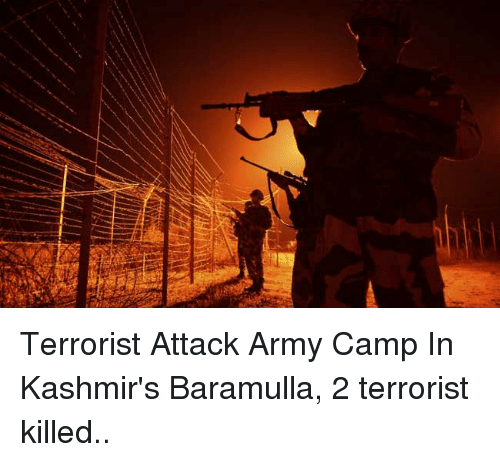 Army, Indianpeoplefacebook, and  Camping: Terrorist Attack Army Camp In Kashmir's Baramulla, 2 terrorist killed..