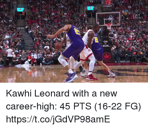 Memes, Run, and Kawhi Leonard: TETISSOT  ON  RUN.  RCANADA Kawhi Leonard with a new career-high: 45 PTS (16-22 FG)  https://t.co/jGdVP98amE