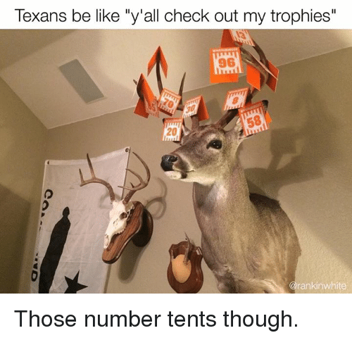 """Be Like, Texas, and White: Texans be like """"y I  all check out my trophies""""  rankin white Those number tents though."""