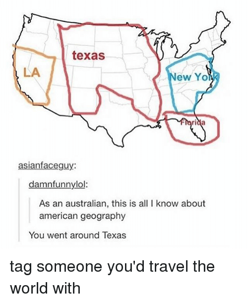 Memes, Yo, and American: texas  LA  ew Yo  riaa  guy  damnfunnylol:  As an australian, this is all I know about  american geography  You went around Texas tag someone you'd travel the world with