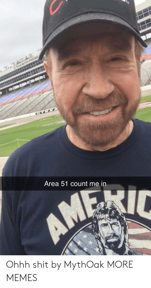 Dank, Memes, and Shit: TEXAS MOTOR SPEEDWA  TEXA  Area 51 count me in Ohhh shit by MythOak MORE MEMES